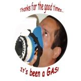 Thanks for the good times, It's been a gas!